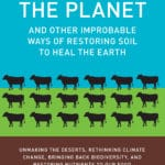 'Cows Save The Planet': Soil's Secrets For Saving The Earth