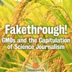 Fakethrough! GMOs and the Capitulation of Science Journalism