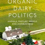 U.S Organic Dairy Politics: Animals, Pasture, People and Agribusiness