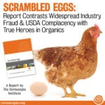 Scrambled Eggs:  Report Contrasts Widespread Industry Fraud and  USDA Complacency with True Heroes in Organics