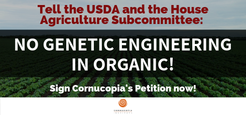Tell the USDA and the House Agriculture Subcommittee: No Genetic Engineering in Organic!